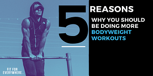 5 REASONS DO MORE BODYWEIGHT WORKOUTS