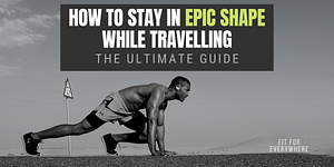 stay in shape while travelling fitness guide